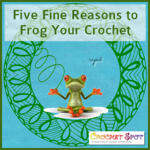 artlikebread crochetspot caissa Mcclinton five fine reasons to frog your crochet