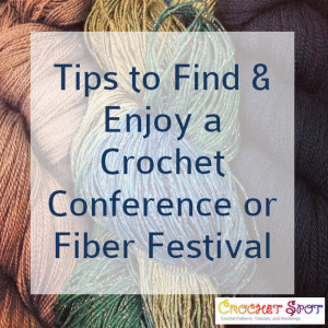 Tips to Find & Enjoy a Crochet Conference or Fiber Festival @artlikebread Caissa McClinton Crochet