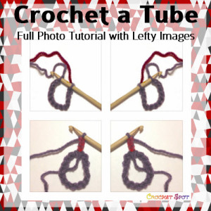 Crochet A Tube Photo Tutorial with Lefty Images by Caissa McClinton @artlikebread for @crochetspot