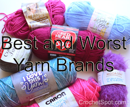 Crochet Spot Blog Archive Best And Worst Yarn Brands Crochet
